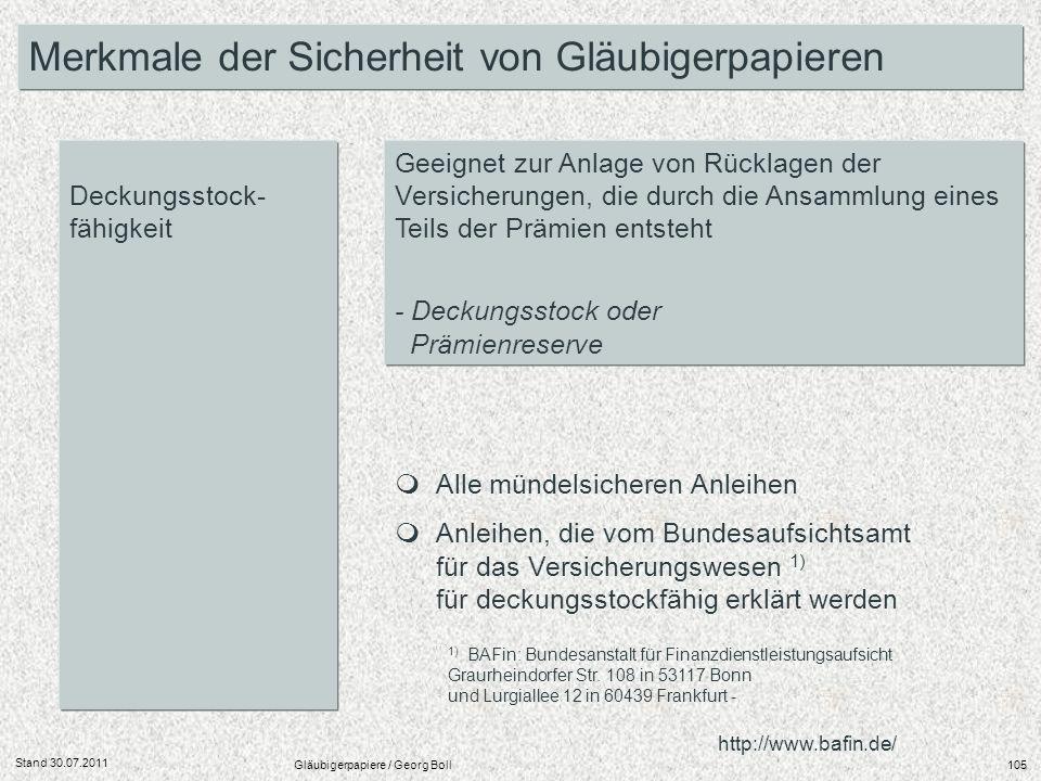 Stand 30.07.2011 Gläubigerpapiere / Georg Boll105 Merkmale der Sicherheit von Gläubigerpapieren Geeignet zur Anlage von Rücklagen der Versicherungen,