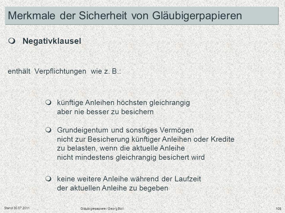 Stand 30.07.2011 Gläubigerpapiere / Georg Boll109 Negativklausel enthält Verpflichtungen wie z. B.: künftige Anleihen höchsten gleichrangig aber nie b