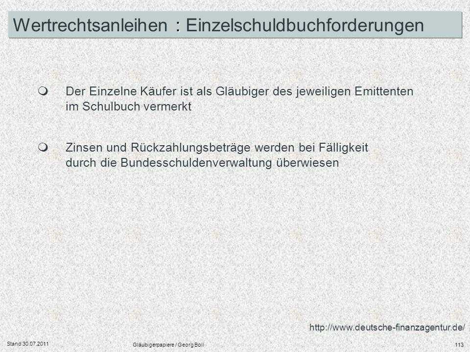 Stand 30.07.2011 Gläubigerpapiere / Georg Boll113 : Wertrechtsanleihen : Einzelschuldbuchforderungen Der Einzelne Käufer ist als Gläubiger des jeweili