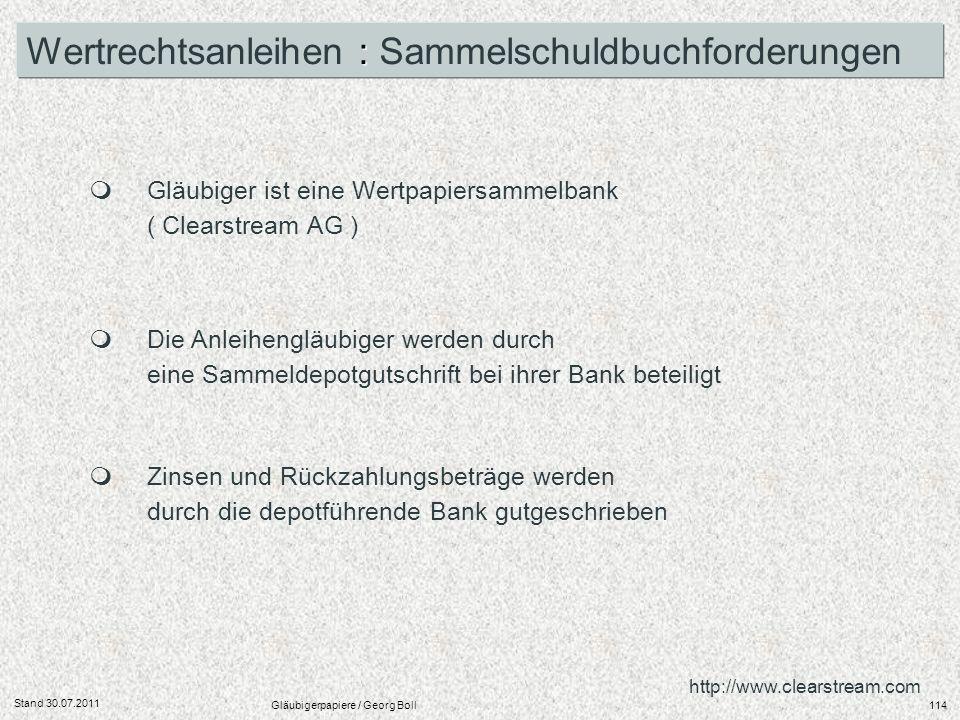 Stand 30.07.2011 Gläubigerpapiere / Georg Boll114 Die Anleihengläubiger werden durch eine Sammeldepotgutschrift bei ihrer Bank beteiligt : Wertrechtsa