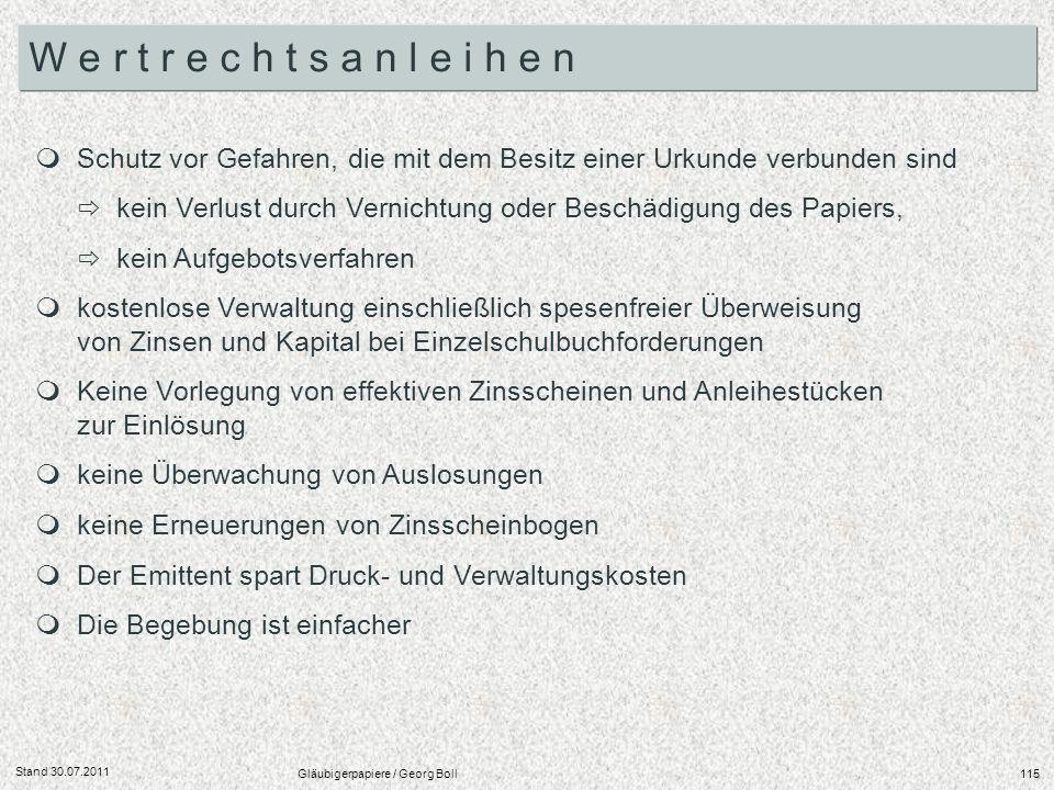 Stand 30.07.2011 Gläubigerpapiere / Georg Boll115 Schutz vor Gefahren, die mit dem Besitz einer Urkunde verbunden sind kein Verlust durch Vernichtung