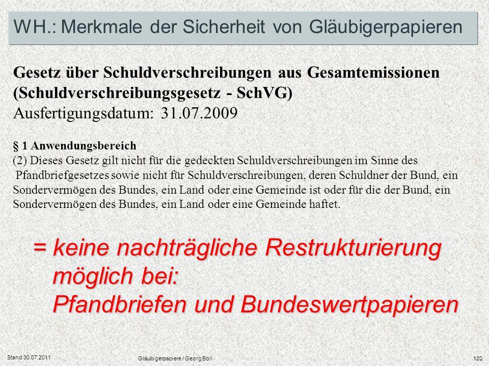 Stand 30.07.2011 Gläubigerpapiere / Georg Boll120 WH.: Merkmale der Sicherheit von Gläubigerpapieren Gesetz über Schuldverschreibungen aus Gesamtemiss