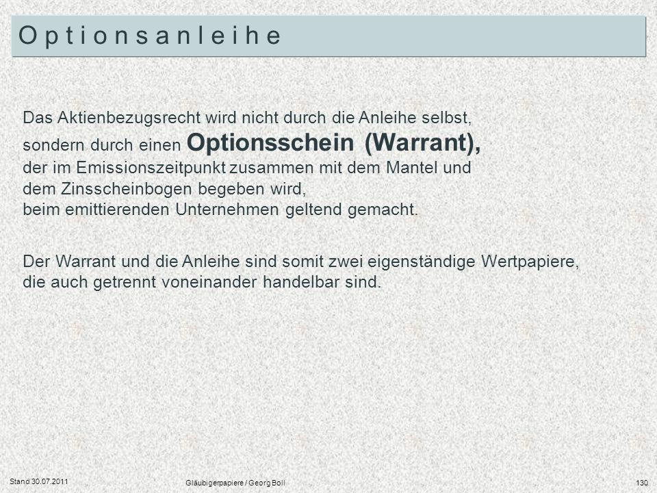 Stand 30.07.2011 Gläubigerpapiere / Georg Boll130 Das Aktienbezugsrecht wird nicht durch die Anleihe selbst, sondern durch einen Optionsschein (Warran