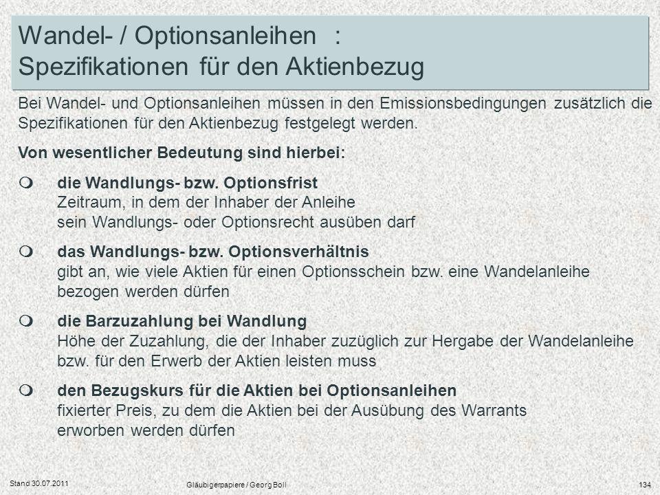 Stand 30.07.2011 Gläubigerpapiere / Georg Boll134 Bei Wandel- und Optionsanleihen müssen in den Emissionsbedingungen zusätzlich die Spezifikationen fü