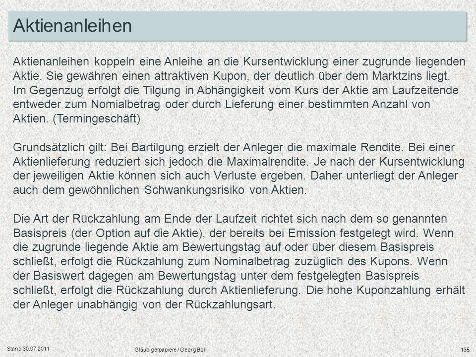 Stand 30.07.2011 Gläubigerpapiere / Georg Boll135 Aktienanleihen koppeln eine Anleihe an die Kursentwicklung einer zugrunde liegenden Aktie. Sie gewäh