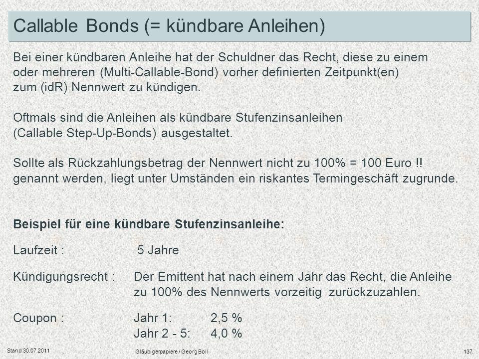 Stand 30.07.2011 Gläubigerpapiere / Georg Boll137 Bei einer kündbaren Anleihe hat der Schuldner das Recht, diese zu einem oder mehreren (Multi-Callabl