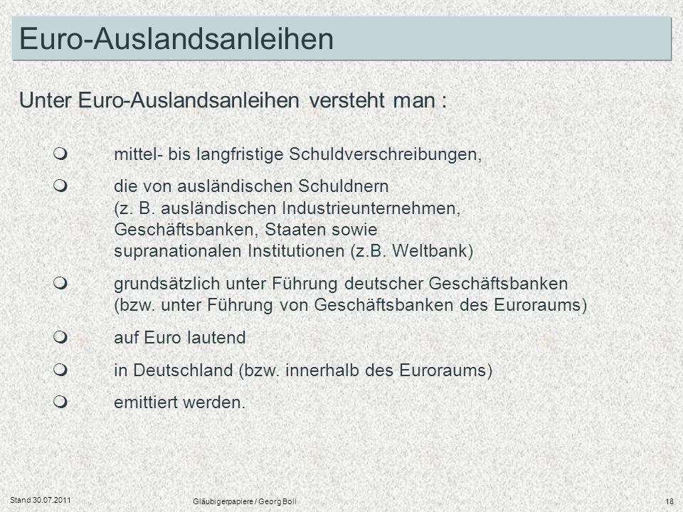 Stand 30.07.2011 Gläubigerpapiere / Georg Boll18 mittel- bis langfristige Schuldverschreibungen, die von ausländischen Schuldnern (z. B. ausländischen