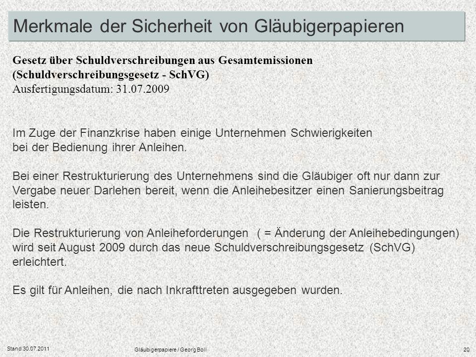 Stand 30.07.2011 Gläubigerpapiere / Georg Boll20 Merkmale der Sicherheit von Gläubigerpapieren Im Zuge der Finanzkrise haben einige Unternehmen Schwie