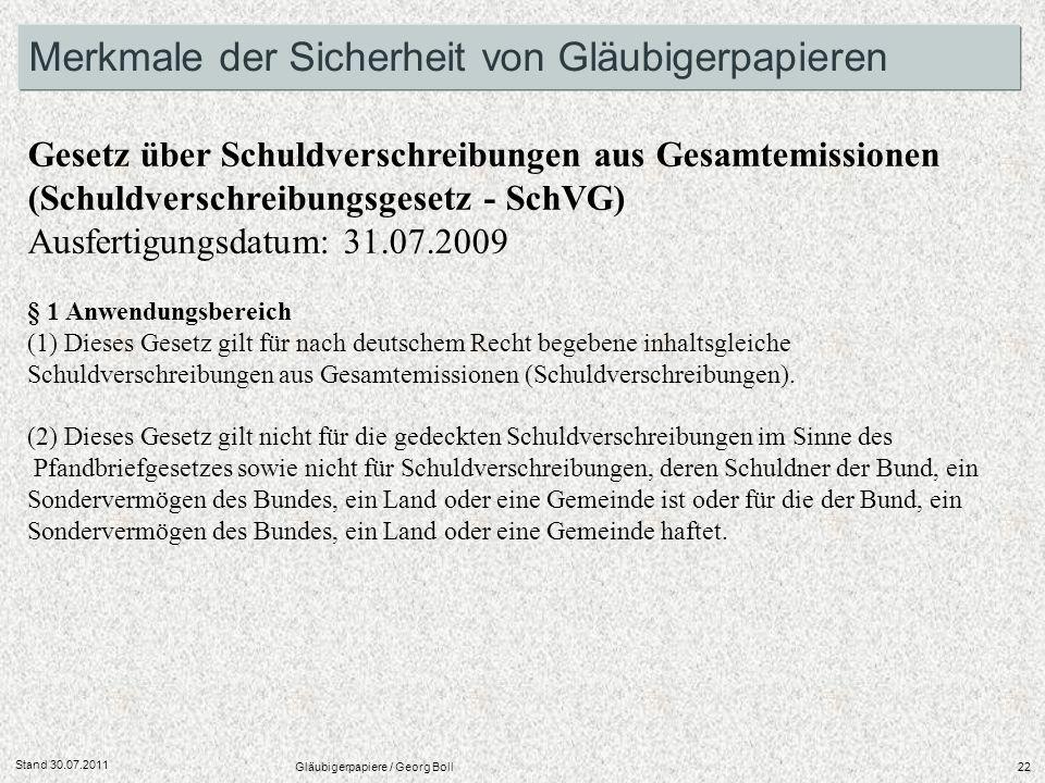 Stand 30.07.2011 Gläubigerpapiere / Georg Boll22 Merkmale der Sicherheit von Gläubigerpapieren Gesetz über Schuldverschreibungen aus Gesamtemissionen