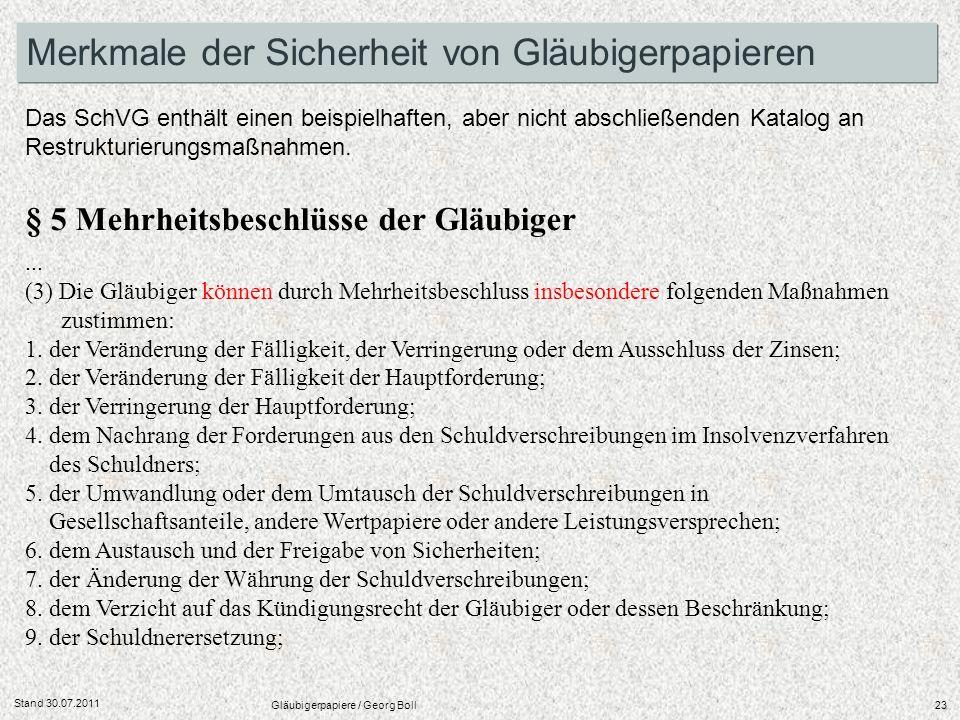 Stand 30.07.2011 Gläubigerpapiere / Georg Boll23 Merkmale der Sicherheit von Gläubigerpapieren Das SchVG enthält einen beispielhaften, aber nicht absc