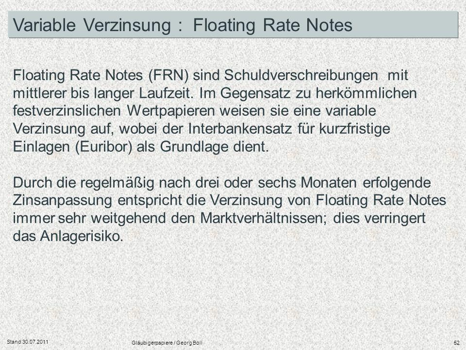Stand 30.07.2011 Gläubigerpapiere / Georg Boll52 Floating Rate Notes (FRN) sind Schuldverschreibungen mit mittlerer bis langer Laufzeit. Im Gegensatz