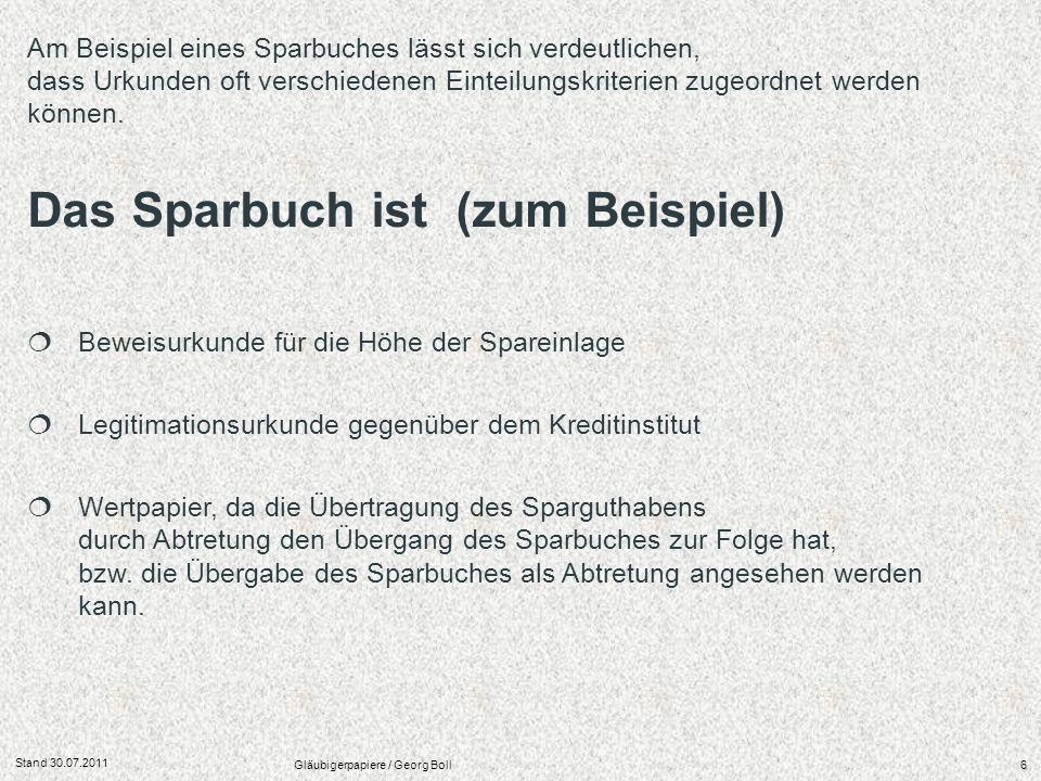 Stand 30.07.2011 Gläubigerpapiere / Georg Boll6 Am Beispiel eines Sparbuches lässt sich verdeutlichen, dass Urkunden oft verschiedenen Einteilungskrit