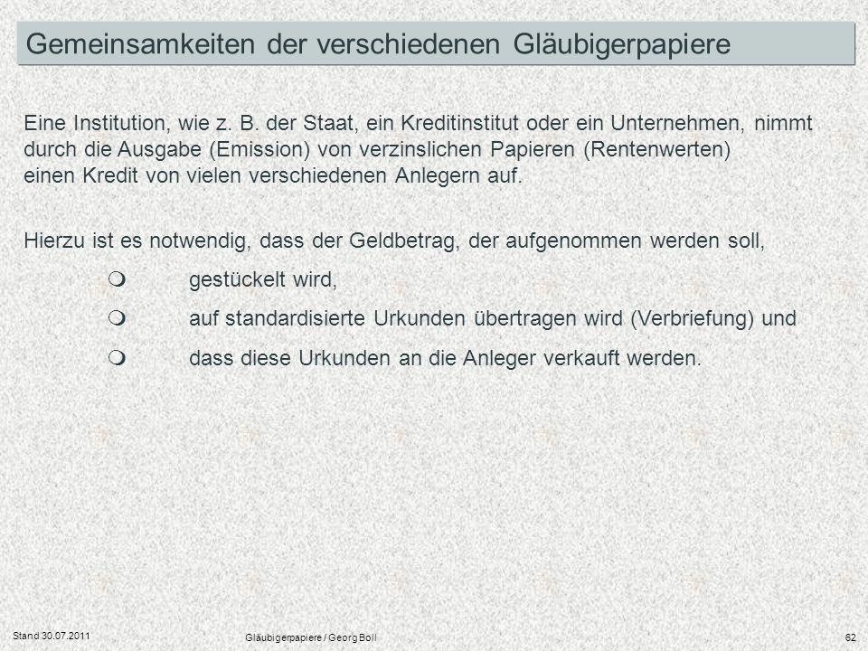 Stand 30.07.2011 Gläubigerpapiere / Georg Boll62 Eine Institution, wie z. B. der Staat, ein Kreditinstitut oder ein Unternehmen, nimmt durch die Ausga