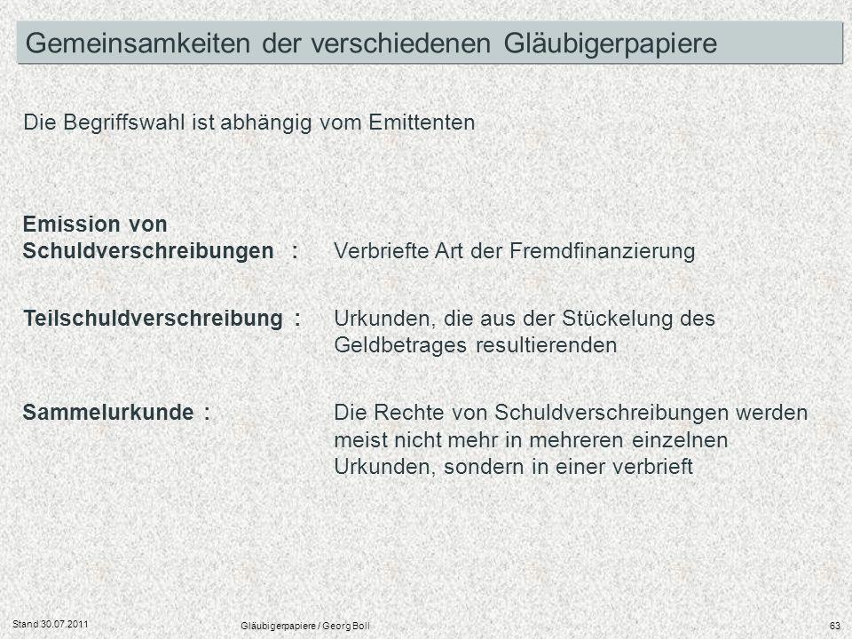 Stand 30.07.2011 Gläubigerpapiere / Georg Boll63 Emission von Schuldverschreibungen : Verbriefte Art der Fremdfinanzierung Teilschuldverschreibung : U