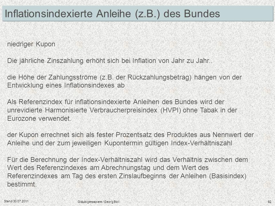 Stand 30.07.2011 Gläubigerpapiere / Georg Boll92 niedriger Kupon Die jährliche Zinszahlung erhöht sich bei Inflation von Jahr zu Jahr.. die Höhe der Z