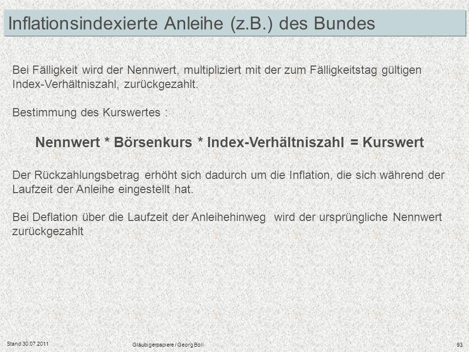 Stand 30.07.2011 Gläubigerpapiere / Georg Boll93 Bei Fälligkeit wird der Nennwert, multipliziert mit der zum Fälligkeitstag gültigen Index-Verhältnisz