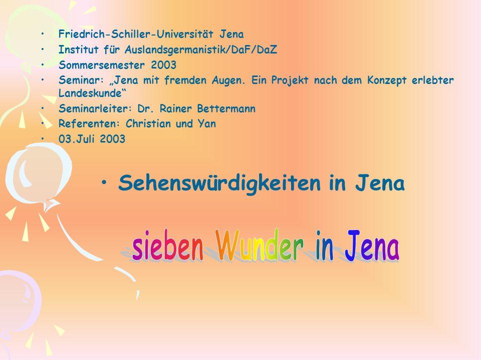 Friedrich-Schiller-Universität Jena Institut für Auslandsgermanistik/DaF/DaZ Sommersemester 2003 Seminar: Jena mit fremden Augen. Ein Projekt nach dem