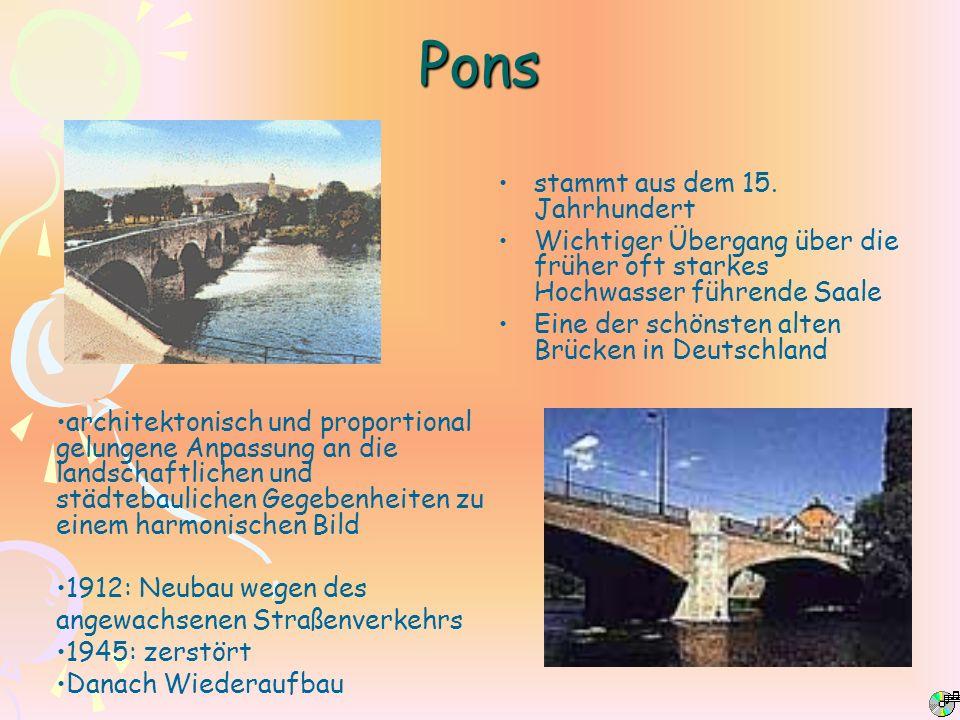 Pons stammt aus dem 15. Jahrhundert Wichtiger Übergang über die früher oft starkes Hochwasser führende Saale Eine der schönsten alten Brücken in Deuts