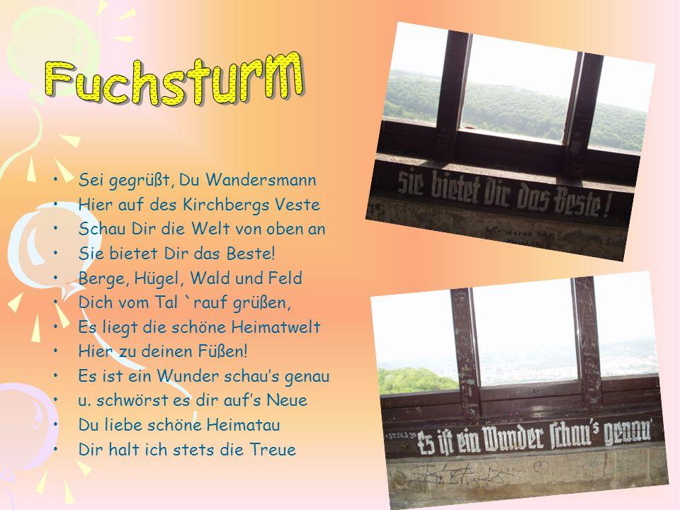 Sei gegrüßt, Du Wandersmann Hier auf des Kirchbergs Veste Schau Dir die Welt von oben an Sie bietet Dir das Beste! Berge, Hügel, Wald und Feld Dich vo