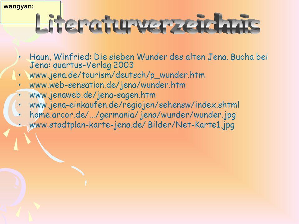 Haun, Winfried: Die sieben Wunder des alten Jena. Bucha bei Jena: quartus-Verlag 2003 www.jena.de/tourism/deutsch/p_wunder.htm www.web-sensation.de/je