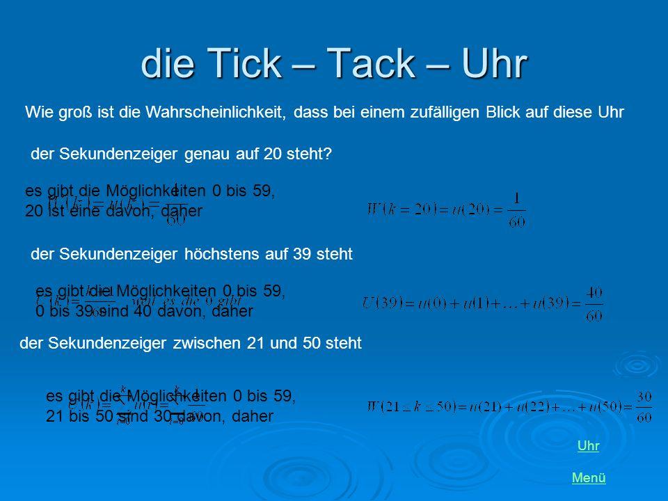 Das Uhrenbeispiel die Tick -Tack – Uhr die Tick -Tack – Uhr Menü die Summ - Uhr die Summ - Uhr auf einem Ziffernblatt mit 60 Unterteilungen (zwischen 0 und 59) mit 60 Unterteilungen (zwischen 0 und 59) springt ein Sekundenzeiger von Sekunde zu Sekunde auf einem Ziffernblatt mit 60 Unterteilungen mit 60 Unterteilungen läuft ein Sekundenzeiger stetig um stetig um Uhr