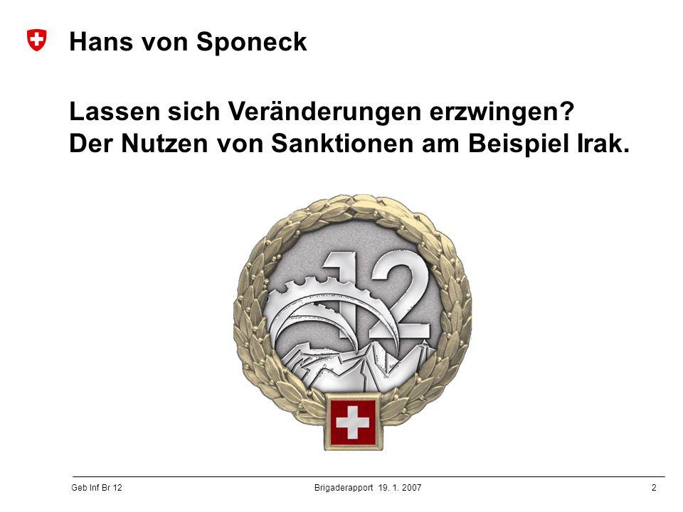 2 Geb Inf Br 12 Brigaderapport 19. 1. 2007 Hans von Sponeck Lassen sich Veränderungen erzwingen.