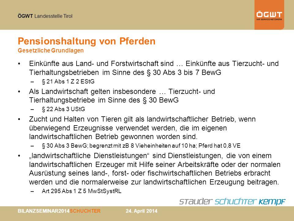 ÖGWT Landesstelle Tirol BILANZSEMINAR2014SCHUCHTER 24. April 2014 Pensionshaltung von Pferden Gesetzliche Grundlagen Einkünfte aus Land- und Forstwirt