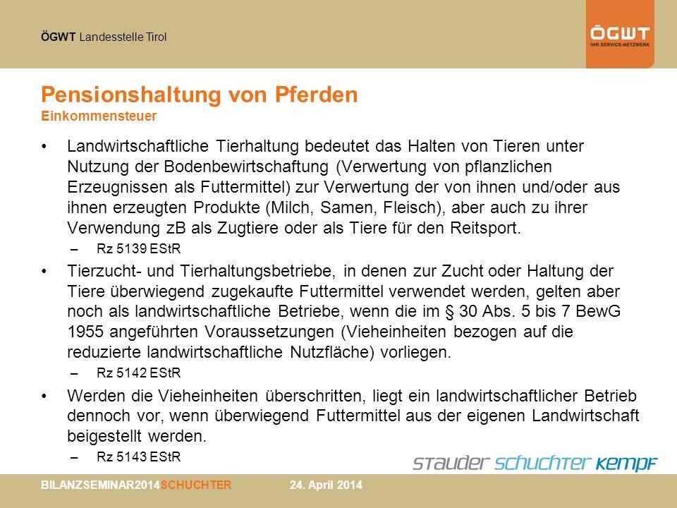 ÖGWT Landesstelle Tirol BILANZSEMINAR2014SCHUCHTER 24. April 2014 Pensionshaltung von Pferden Einkommensteuer Landwirtschaftliche Tierhaltung bedeutet