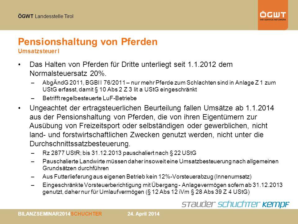 ÖGWT Landesstelle Tirol BILANZSEMINAR2014SCHUCHTER 24. April 2014 Pensionshaltung von Pferden Umsatzsteuer I Das Halten von Pferden für Dritte unterli