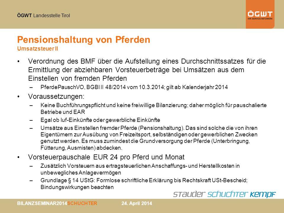 ÖGWT Landesstelle Tirol BILANZSEMINAR2014SCHUCHTER 24. April 2014 Pensionshaltung von Pferden Umsatzsteuer II Verordnung des BMF über die Aufstellung