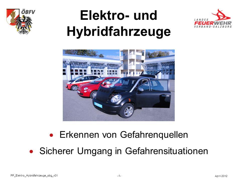 Impressum Vortrag:Information Elektro-, Hybridfahrzeuge Dateiname/Version:PP_Elektro_Hybridfahrzeuge_sbg_v01 Stand:v01 / April 2012 Ersteller:Arbeitsgruppe ÖBFV (siehe Folie 34) Layout:Neumayr Kurt Geprüft:06.04.2012 / Kr Freigegeben:10.04.2012 / Nk -2- April 2012 PP_Elektro_Hybridfahrzeuge_sbg_v01