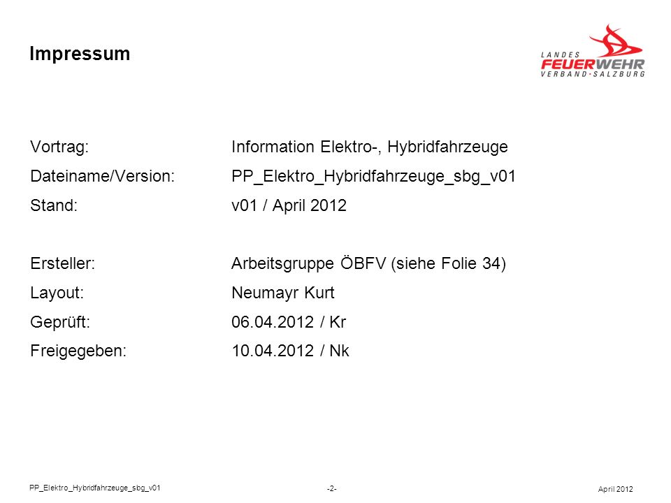 Impressum Vortrag:Information Elektro-, Hybridfahrzeuge Dateiname/Version:PP_Elektro_Hybridfahrzeuge_sbg_v01 Stand:v01 / April 2012 Ersteller:Arbeitsg