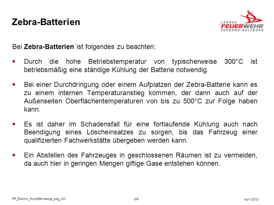 Zebra-Batterien Bei Zebra-Batterien ist folgendes zu beachten: Durch die hohe Betriebstemperatur von typischerweise 300°C ist betriebsmäßig eine ständ