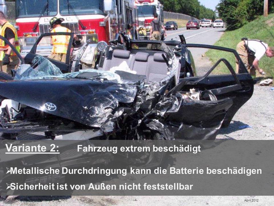 Unfälle mit Elektro-/Hybridfahrzeugen Variante 2: Fahrzeug extrem beschädigt Metallische Durchdringung kann die Batterie beschädigen Sicherheit ist vo
