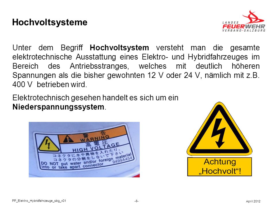 Hochvoltsysteme Unter dem Begriff Hochvoltsystem versteht man die gesamte elektrotechnische Ausstattung eines Elektro- und Hybridfahrzeuges im Bereich