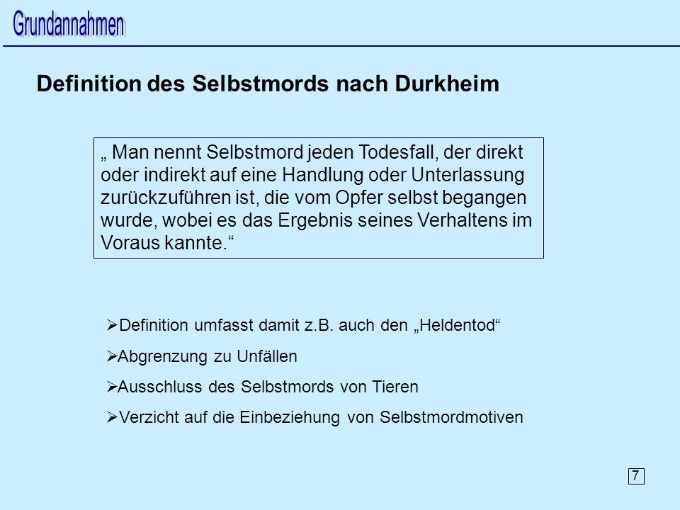 7 Definition des Selbstmords nach Durkheim Man nennt Selbstmord jeden Todesfall, der direkt oder indirekt auf eine Handlung oder Unterlassung zurückzuführen ist, die vom Opfer selbst begangen wurde, wobei es das Ergebnis seines Verhaltens im Voraus kannte.