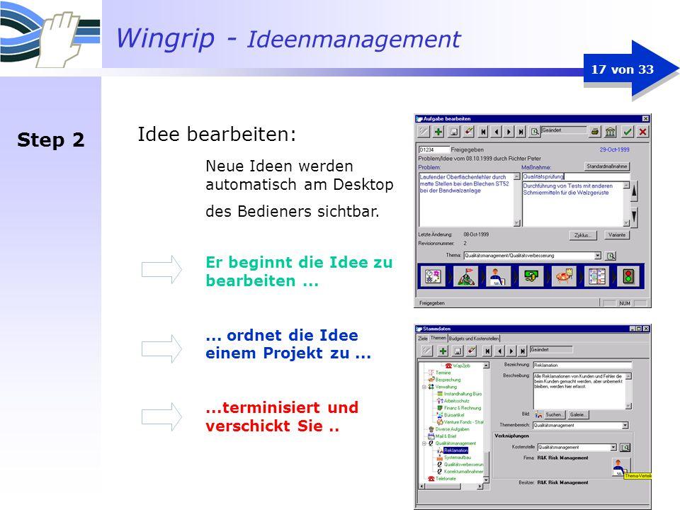Wingrip - Ideenmanagement 17 von 33 Idee bearbeiten: Er beginnt die Idee zu bearbeiten...... ordnet die Idee einem Projekt zu......terminisiert und ve