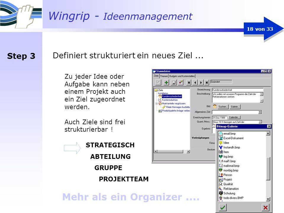 Wingrip - Ideenmanagement 18 von 33 Definiert strukturiert ein neues Ziel... Mehr als ein Organizer.... Zu jeder Idee oder Aufgabe kann neben einem Pr