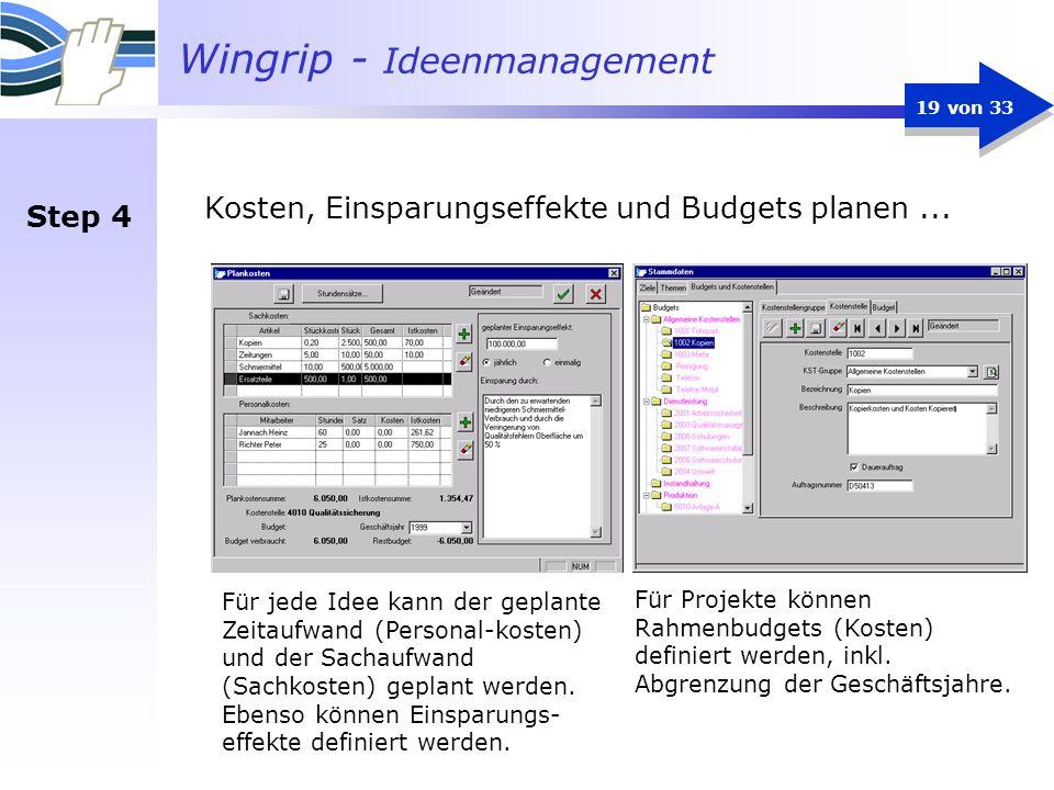 Wingrip - Ideenmanagement 19 von 33 Kosten, Einsparungseffekte und Budgets planen... Für jede Idee kann der geplante Zeitaufwand (Personal-kosten) und