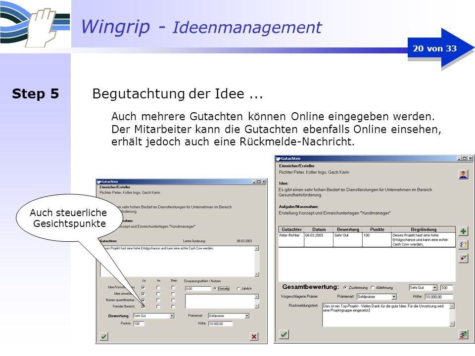 Wingrip - Ideenmanagement 20 von 33 Begutachtung der Idee... Auch mehrere Gutachten können Online eingegeben werden. Der Mitarbeiter kann die Gutachte