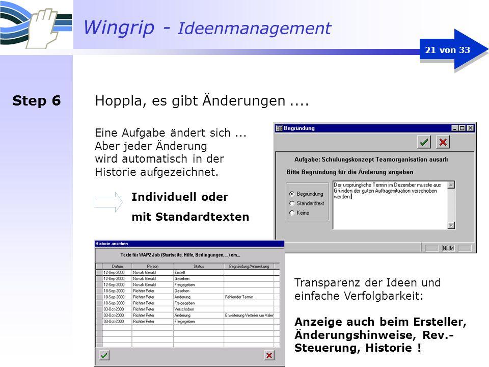 Wingrip - Ideenmanagement 21 von 33 Hoppla, es gibt Änderungen.... Eine Aufgabe ändert sich... Aber jeder Änderung wird automatisch in der Historie au