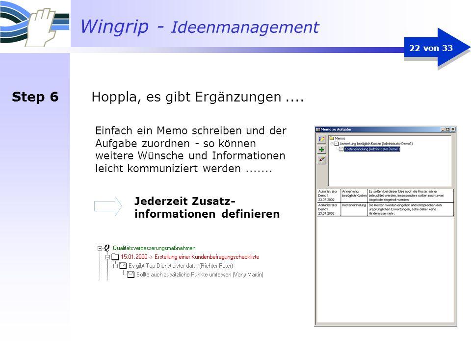 Wingrip - Ideenmanagement 22 von 33 Hoppla, es gibt Ergänzungen.... Jederzeit Zusatz- informationen definieren Einfach ein Memo schreiben und der Aufg