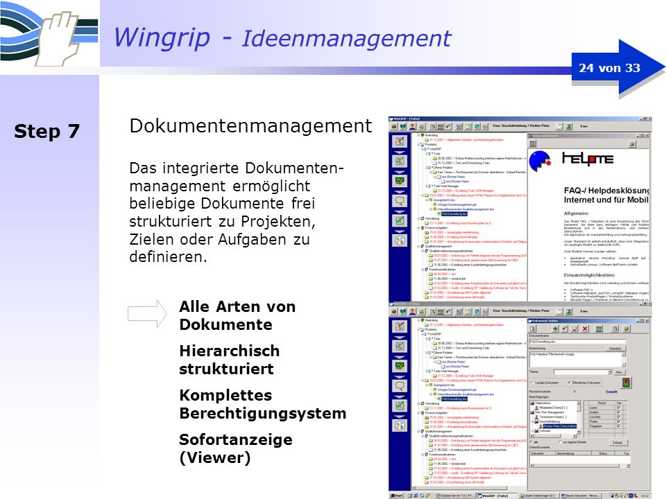 Wingrip - Ideenmanagement 24 von 33 Das integrierte Dokumenten- management ermöglicht beliebige Dokumente frei strukturiert zu Projekten, Zielen oder