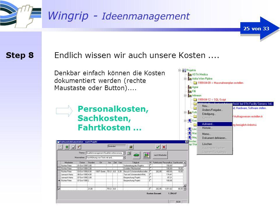 Wingrip - Ideenmanagement 25 von 33 Denkbar einfach können die Kosten dokumentiert werden (rechte Maustaste oder Button).... Personalkosten, Sachkoste