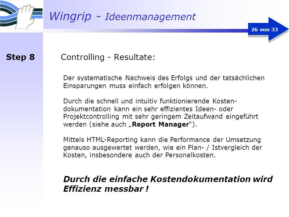 Wingrip - Ideenmanagement 26 von 33 Der systematische Nachweis des Erfolgs und der tatsächlichen Einsparungen muss einfach erfolgen können. Durch die