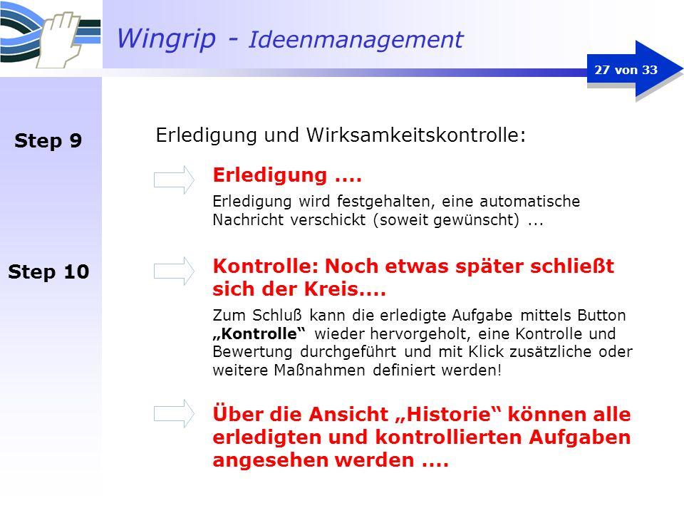 Wingrip - Ideenmanagement 27 von 33 Erledigung.... Erledigung wird festgehalten, eine automatische Nachricht verschickt (soweit gewünscht)... Kontroll