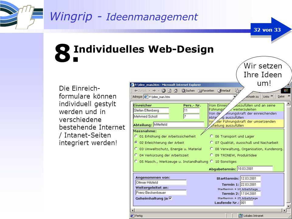 Wingrip - Ideenmanagement 32 von 33 8. Wir setzen Ihre Ideen um! Die Einreich- formulare können individuell gestylt werden und in verschiedene bestehe