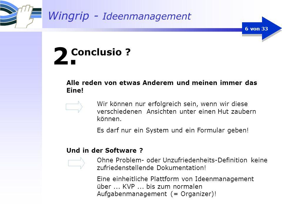 Wingrip - Ideenmanagement 6 von 33 2. Alle reden von etwas Anderem und meinen immer das Eine! Und in der Software ? Wir können nur erfolgreich sein, w