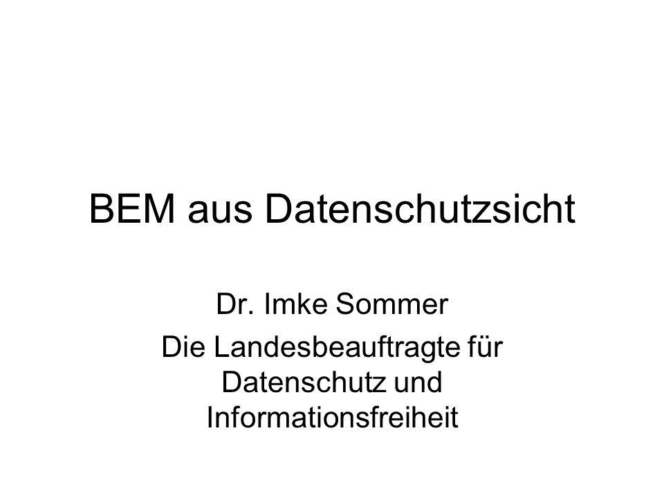 BEM aus Datenschutzsicht Dr. Imke Sommer Die Landesbeauftragte für Datenschutz und Informationsfreiheit