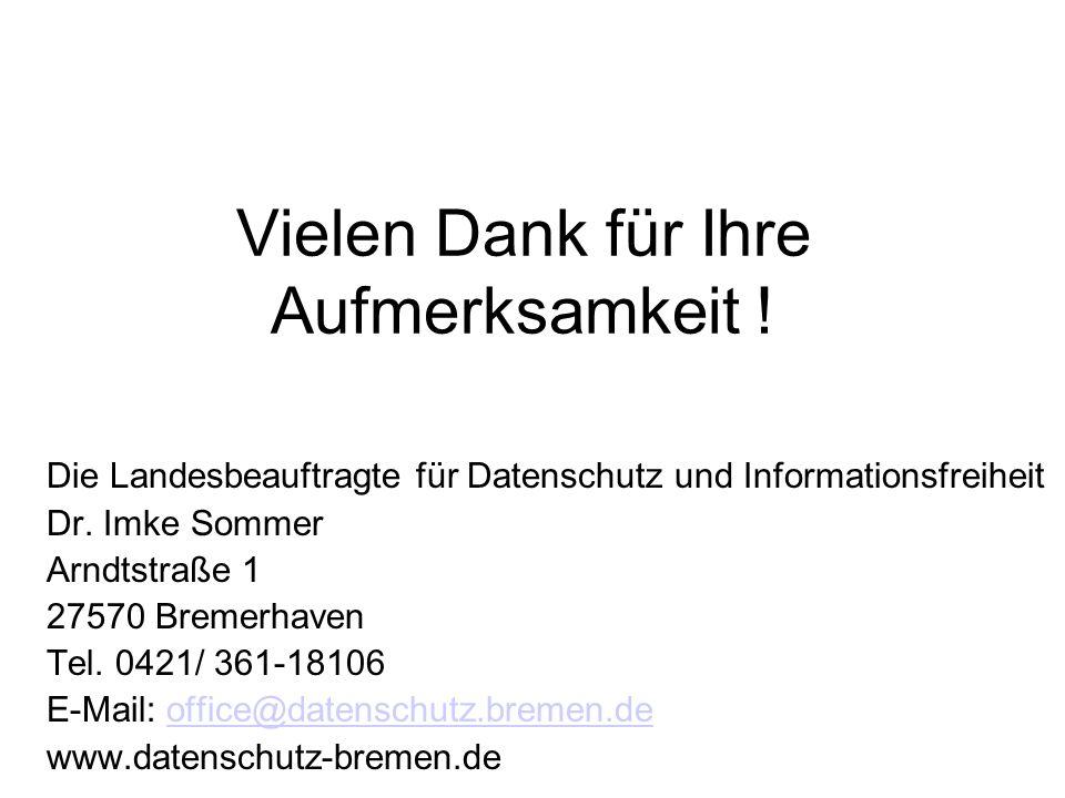 Vielen Dank für Ihre Aufmerksamkeit ! Die Landesbeauftragte für Datenschutz und Informationsfreiheit Dr. Imke Sommer Arndtstraße 1 27570 Bremerhaven T